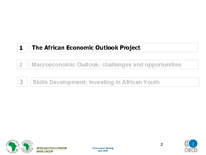 1 The African Economic Outlook Project 2 Macroeconomic Outlook: challenges and opportunities 3 Skills