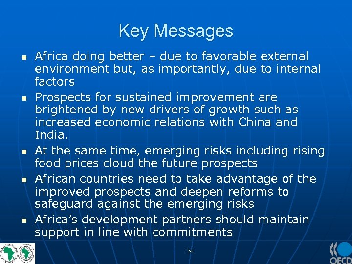 Key Messages n n n Africa doing better – due to favorable external environment