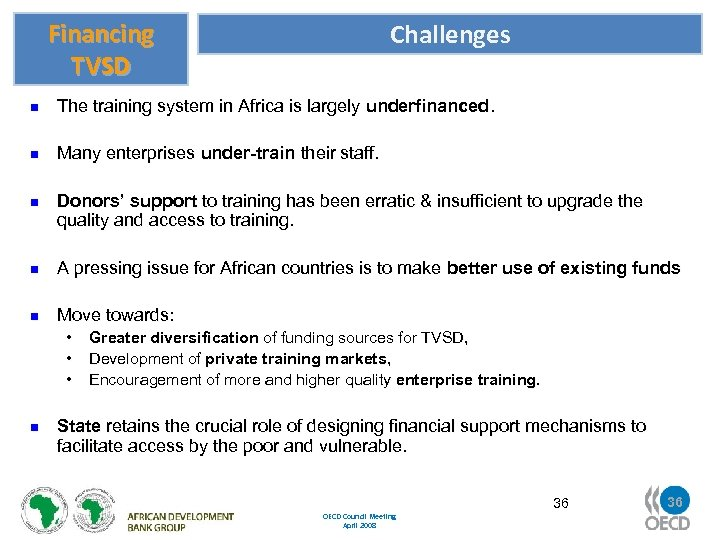 Financing TVSD Challenges n The training system in Africa is largely underfinanced. n Many