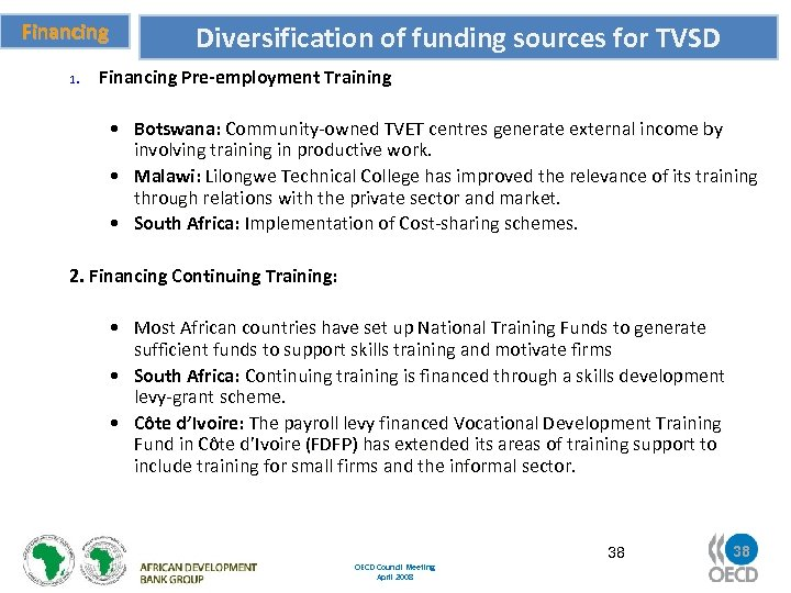 Financing 1. Diversification of funding sources for TVSD Financing Pre-employment Training • Botswana: Community-owned