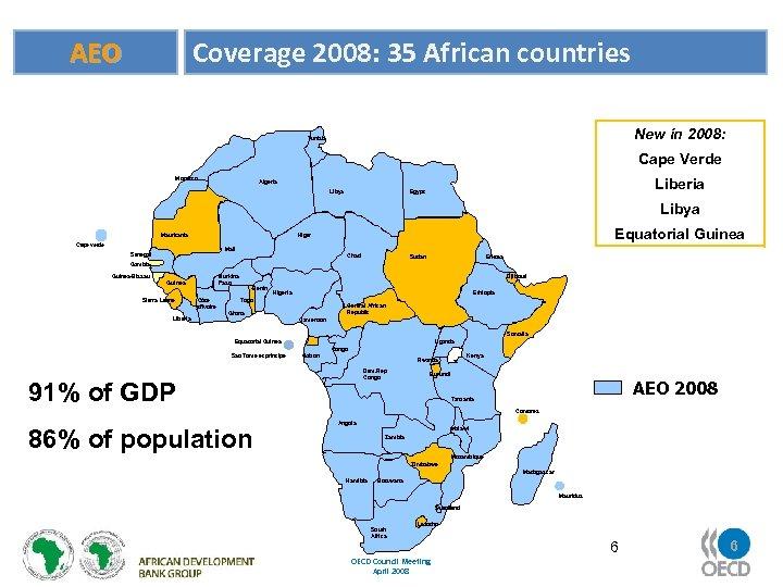 Coverage 2008: 35 African countries AEO New in 2008: Tunisia Cape Verde Morocco Liberia