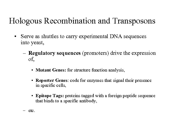 Hologous Recombination and Transposons • Serve as shuttles to carry experimental DNA sequences into