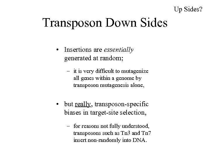 Up Sides? Transposon Down Sides • Insertions are essentially generated at random; – it
