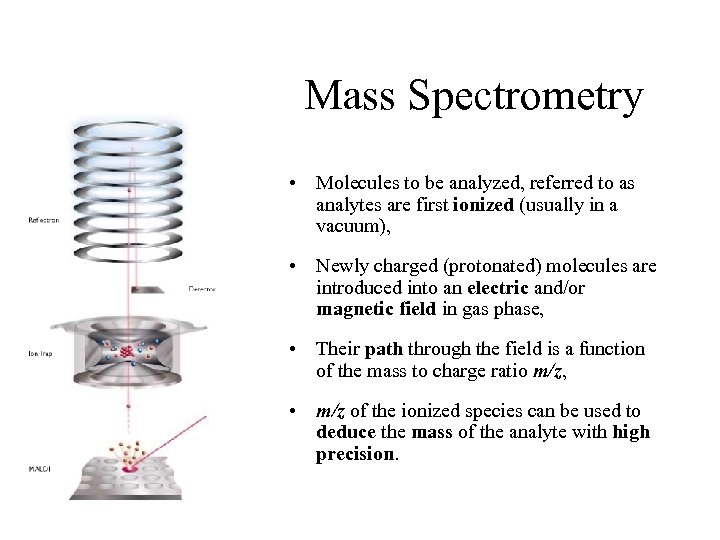 Mass Spectrometry • Molecules to be analyzed, referred to as analytes are first ionized