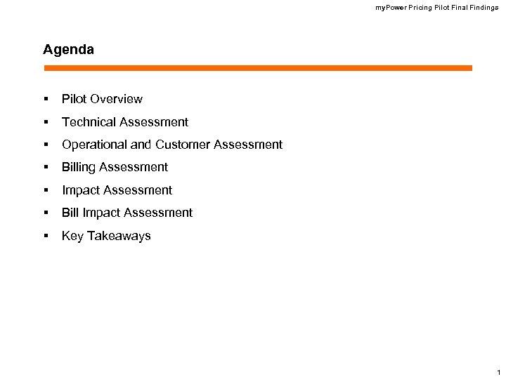 my. Power Pricing Pilot Final Findings Agenda § Pilot Overview § Technical Assessment §