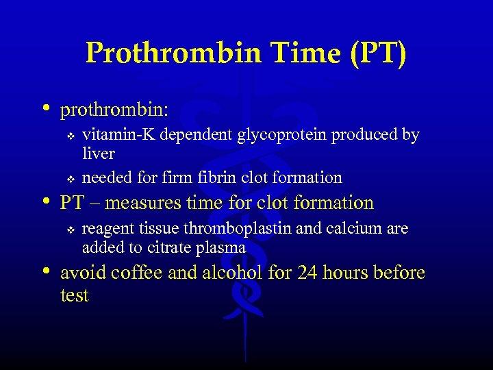 Prothrombin Time (PT) • prothrombin: v v vitamin-K dependent glycoprotein produced by liver needed