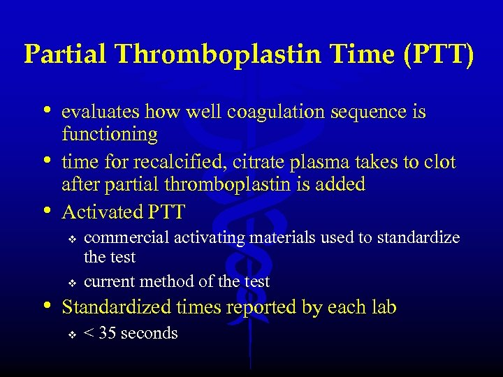 Partial Thromboplastin Time (PTT) • evaluates how well coagulation sequence is • • functioning