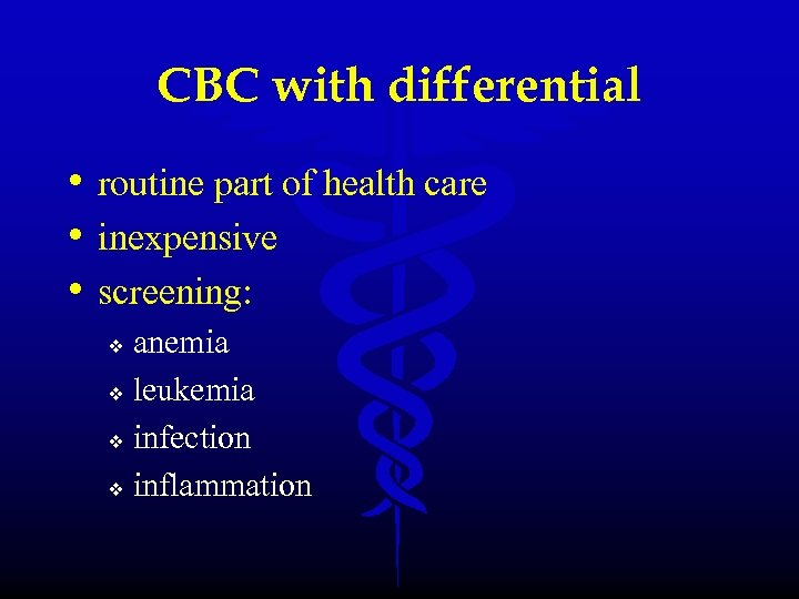 CBC with differential • routine part of health care • inexpensive • screening: anemia