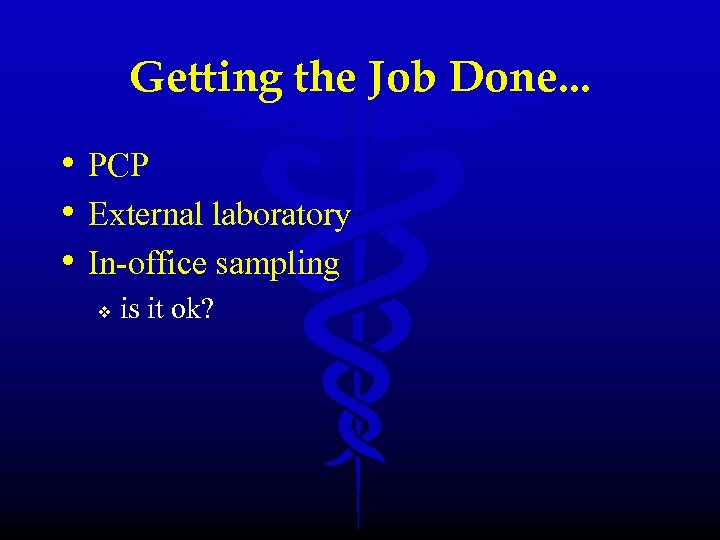 Getting the Job Done. . . • PCP • External laboratory • In-office sampling