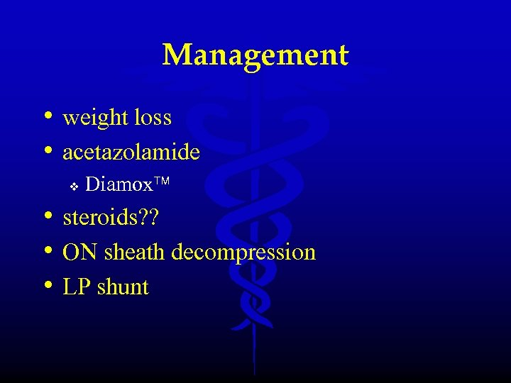 Management • weight loss • acetazolamide v Diamox • steroids? ? • ON sheath