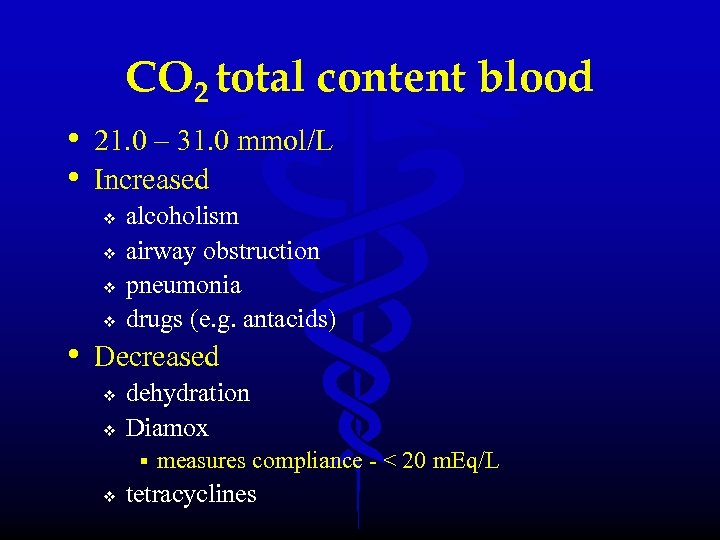 CO 2 total content blood • 21. 0 – 31. 0 mmol/L • Increased