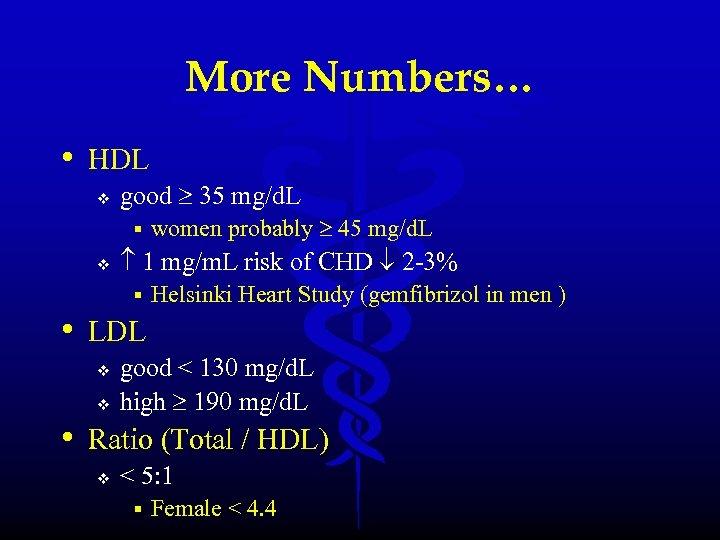 More Numbers… • HDL v good 35 mg/d. L § v women probably 45