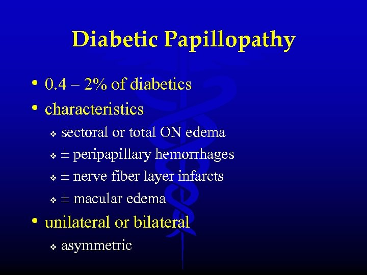 Diabetic Papillopathy • 0. 4 – 2% of diabetics • characteristics sectoral or total