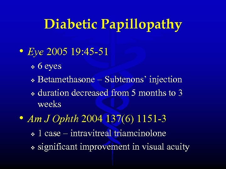 Diabetic Papillopathy • Eye 2005 19: 45 -51 6 eyes v Betamethasone – Subtenons'