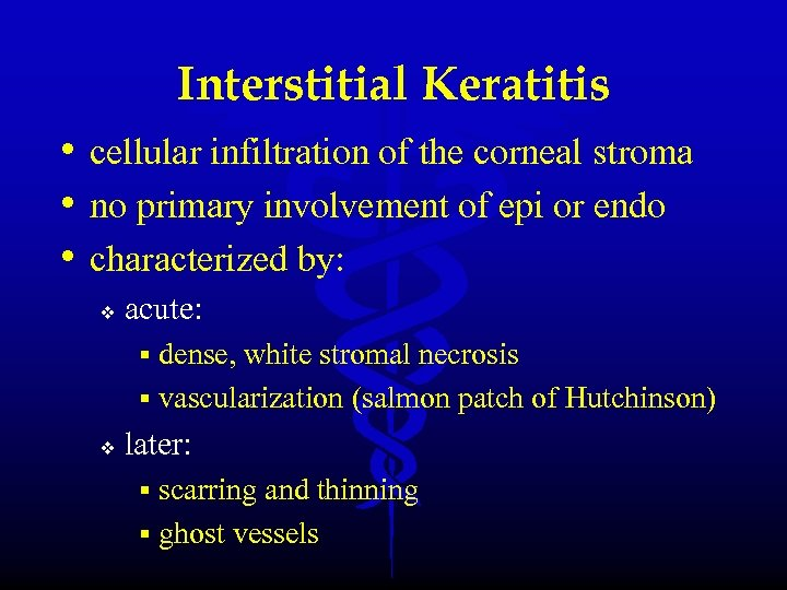 Interstitial Keratitis • cellular infiltration of the corneal stroma • no primary involvement of