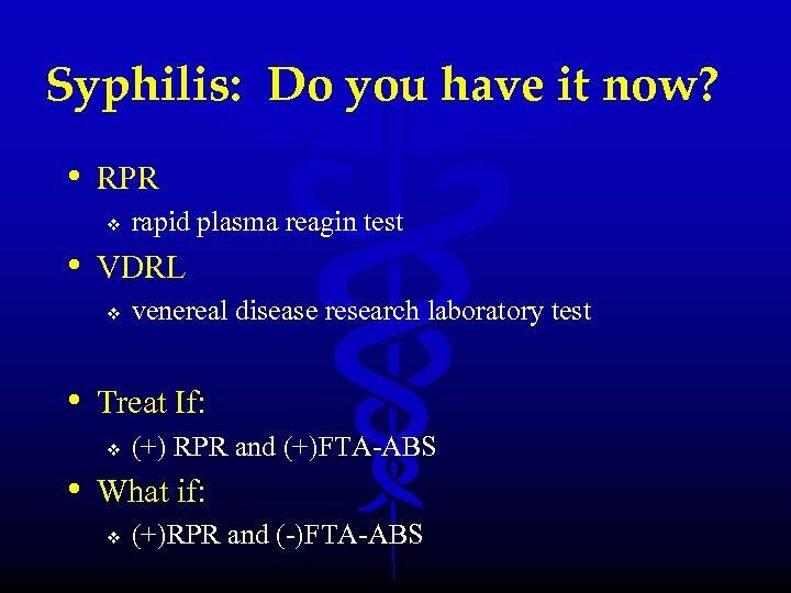 Syphilis: Do you have it now? • RPR v rapid plasma reagin test •