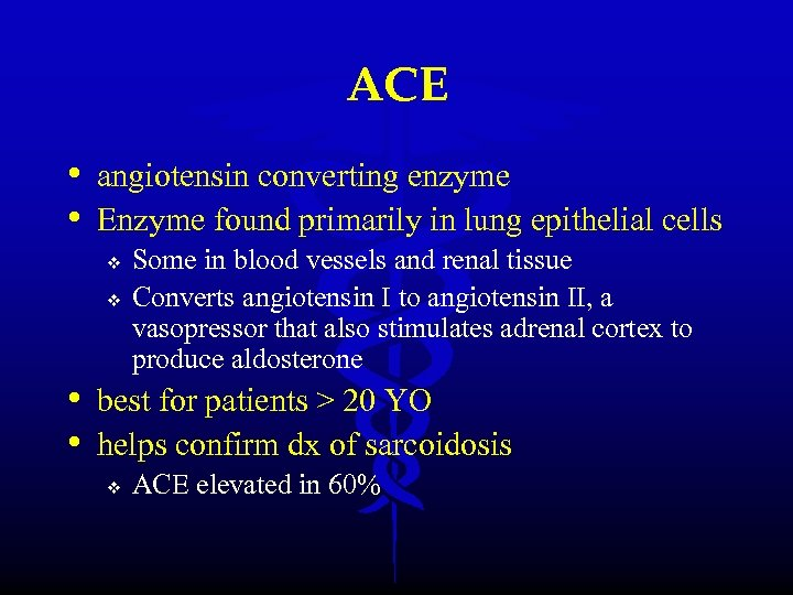 ACE • angiotensin converting enzyme • Enzyme found primarily in lung epithelial cells v