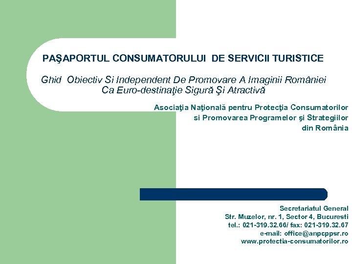 PAŞAPORTUL CONSUMATORULUI DE SERVICII TURISTICE Ghid Obiectiv Si Independent De Promovare A Imaginii României