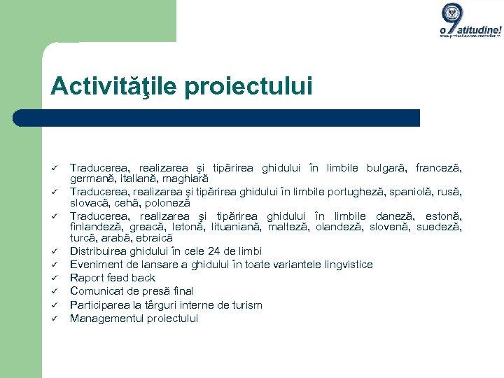 Activităţile proiectului Traducerea, realizarea şi tipărirea ghidului în limbile bulgară, franceză, germană, italiană, maghiară