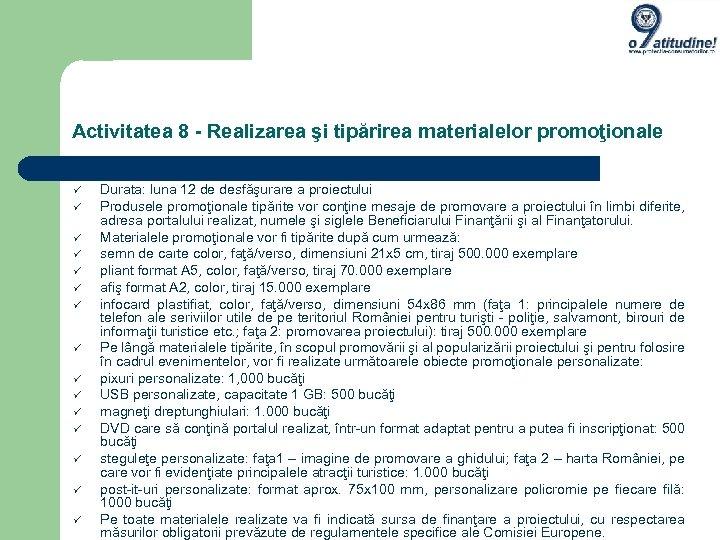 Activitatea 8 - Realizarea şi tipărirea materialelor promoţionale Durata: luna 12 de desfăşurare a