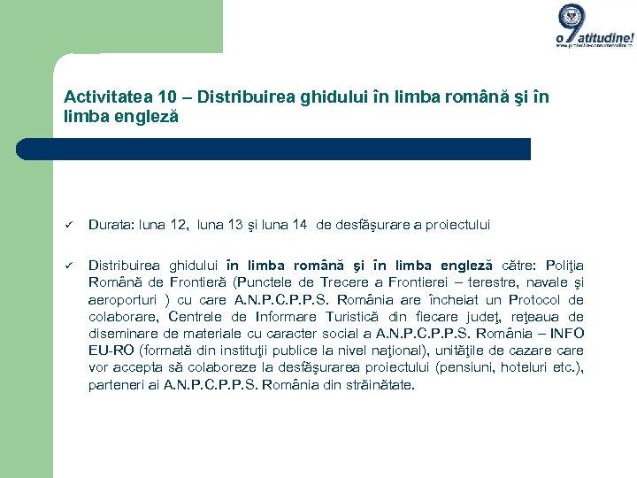 Activitatea 10 – Distribuirea ghidului în limba română şi în limba engleză Durata: luna