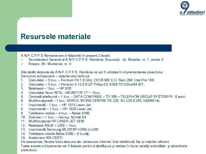 Resursele materiale A. N. P. C. P. P. S. Romania are in folosinta în