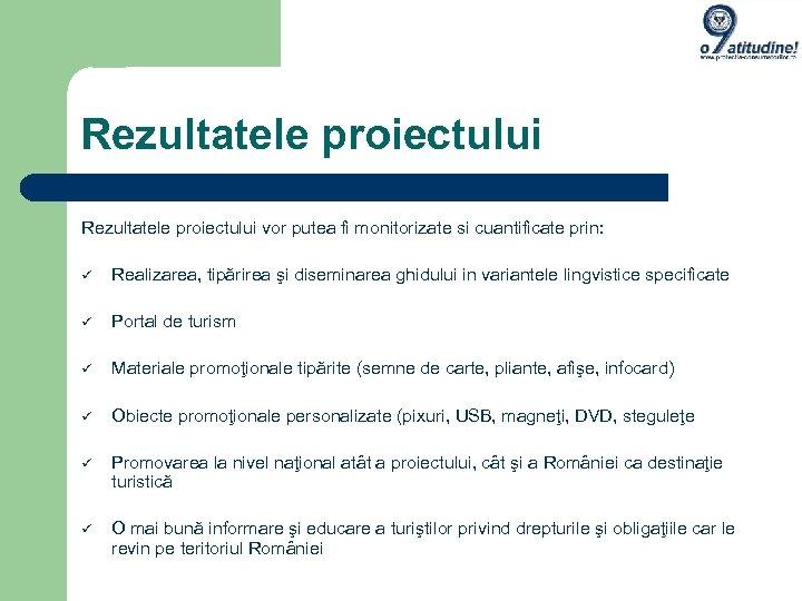 Rezultatele proiectului vor putea fi monitorizate si cuantificate prin: Realizarea, tipărirea şi diseminarea ghidului