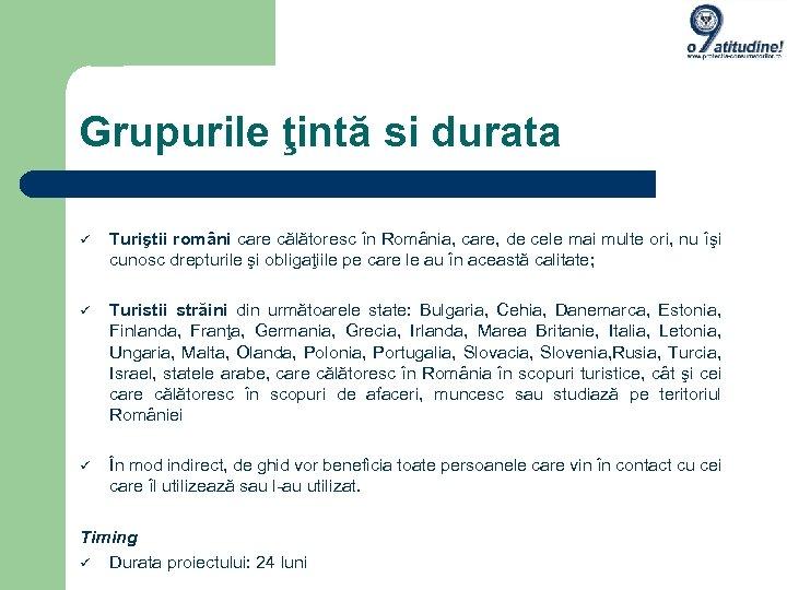 Grupurile ţintă si durata Turiştii români care călătoresc în România, care, de cele mai