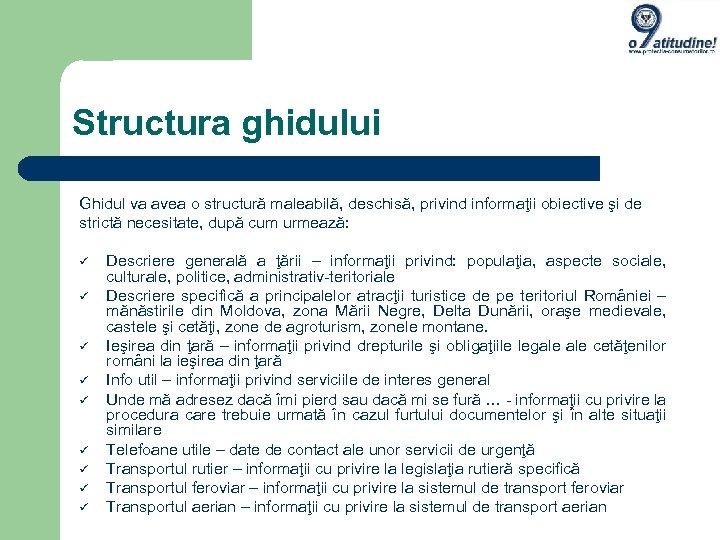 Structura ghidului Ghidul va avea o structură maleabilă, deschisă, privind informaţii obiective şi de