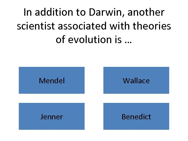 In addition to Darwin, another scientist associated with theories of evolution is … Mendel
