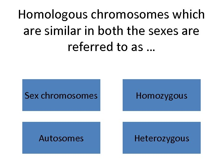 Homologous chromosomes which are similar in both the sexes are referred to as …