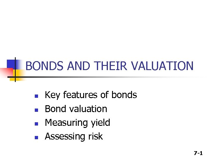 BONDS AND THEIR VALUATION n n Key features of bonds Bond valuation Measuring yield