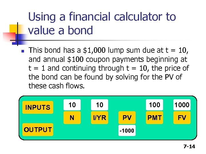 Using a financial calculator to value a bond n This bond has a $1,