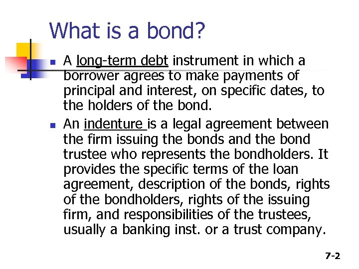 What is a bond? n n A long-term debt instrument in which a borrower