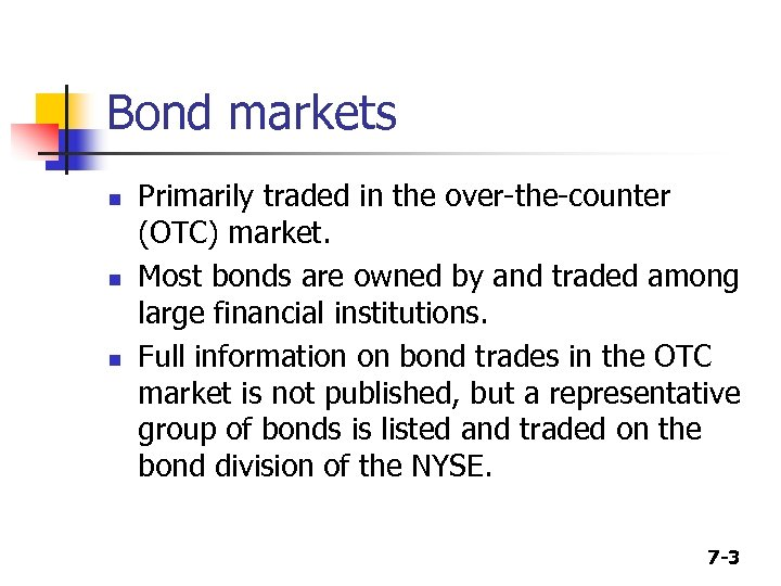 Bond markets n n n Primarily traded in the over-the-counter (OTC) market. Most bonds