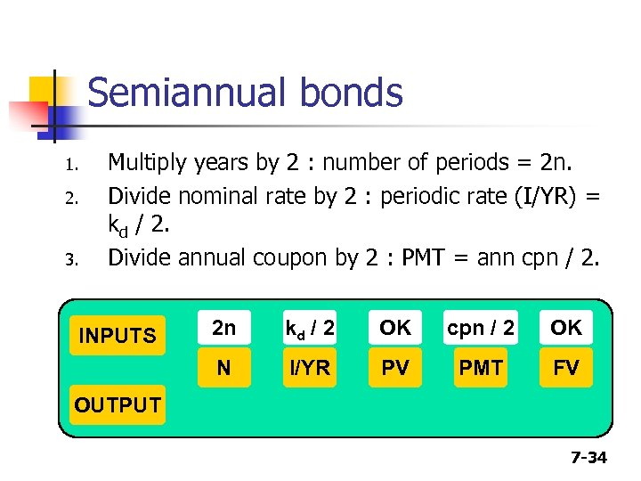 Semiannual bonds 1. 2. 3. Multiply years by 2 : number of periods =