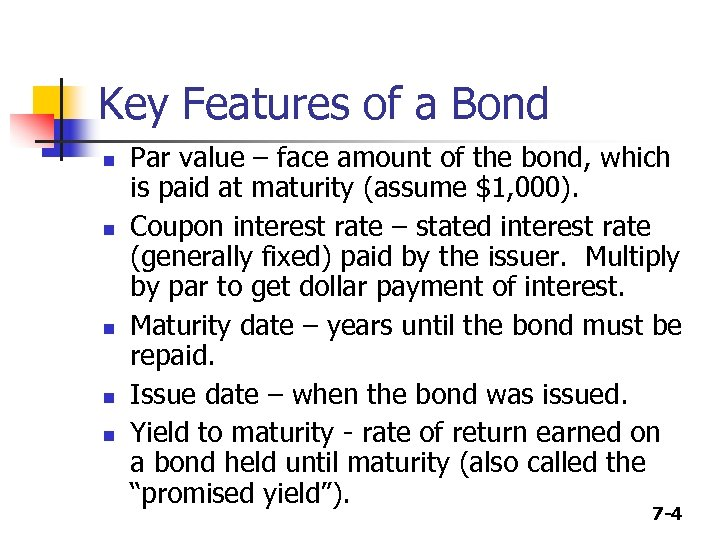 Key Features of a Bond n n n Par value – face amount of