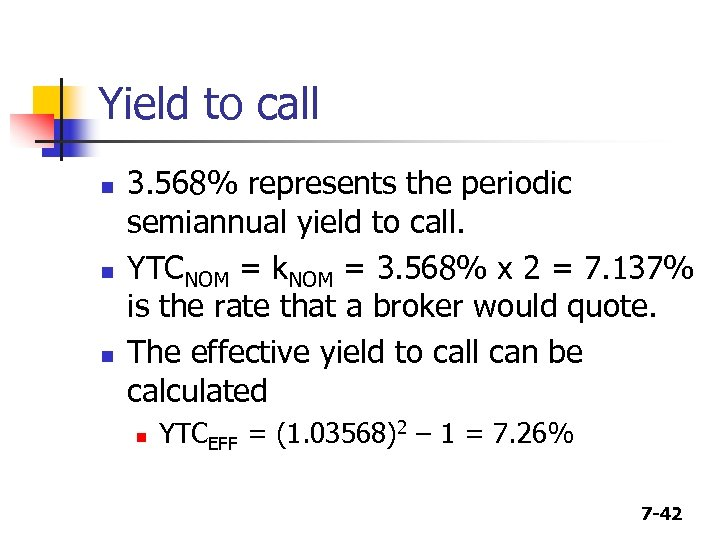 Yield to call n n n 3. 568% represents the periodic semiannual yield to