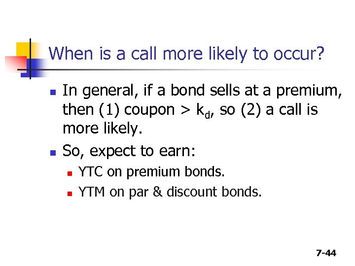 When is a call more likely to occur? n n In general, if a