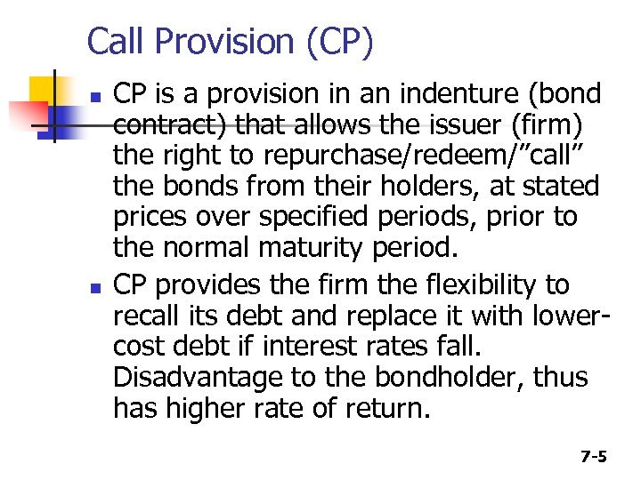 Call Provision (CP) n n CP is a provision in an indenture (bond contract)
