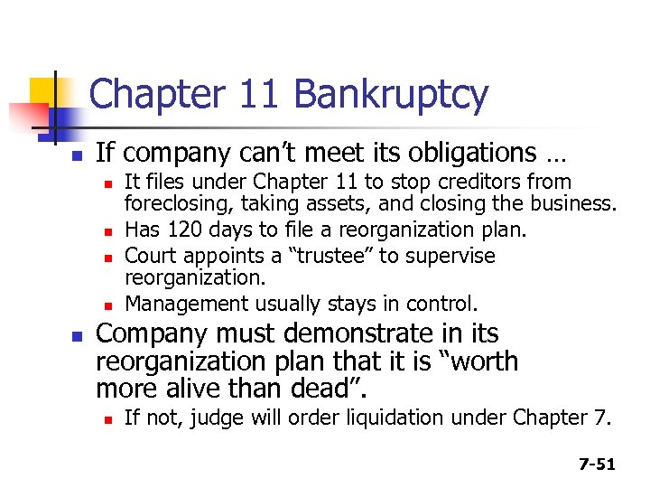 Chapter 11 Bankruptcy n If company can't meet its obligations … n n n