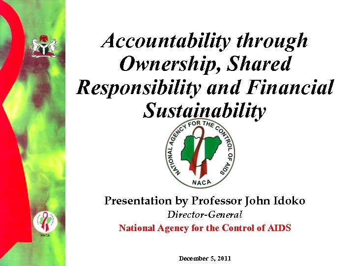 Accountability through Ownership, Shared Responsibility and Financial Sustainability Presentation by Professor John Idoko Director-General
