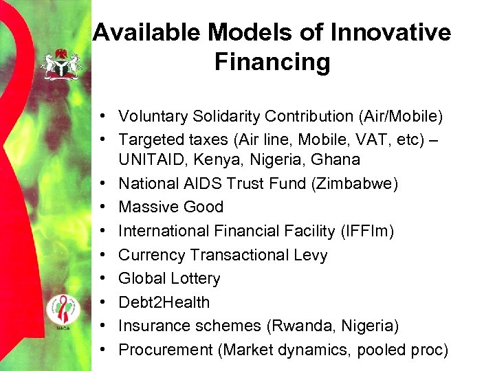 Available Models of Innovative Financing • Voluntary Solidarity Contribution (Air/Mobile) • Targeted taxes (Air