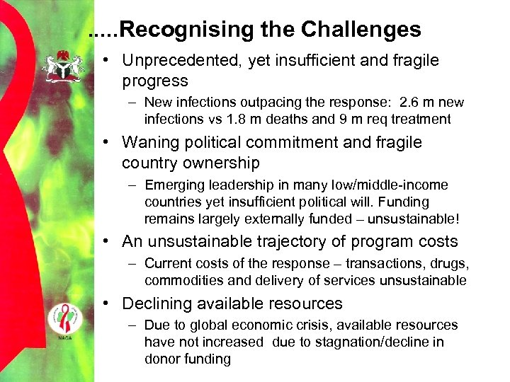 . . . Recognising the Challenges • Unprecedented, yet insufficient and fragile progress –