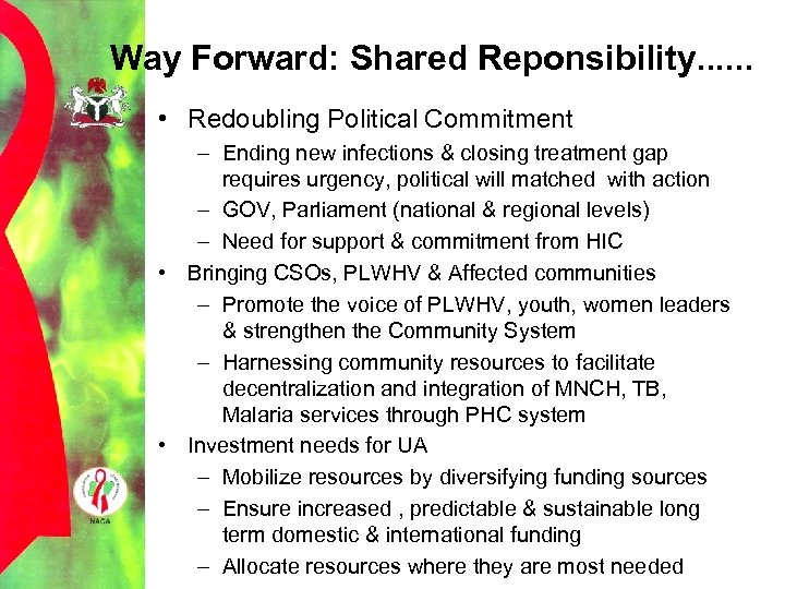 Way Forward: Shared Reponsibility. . . • Redoubling Political Commitment – Ending new infections