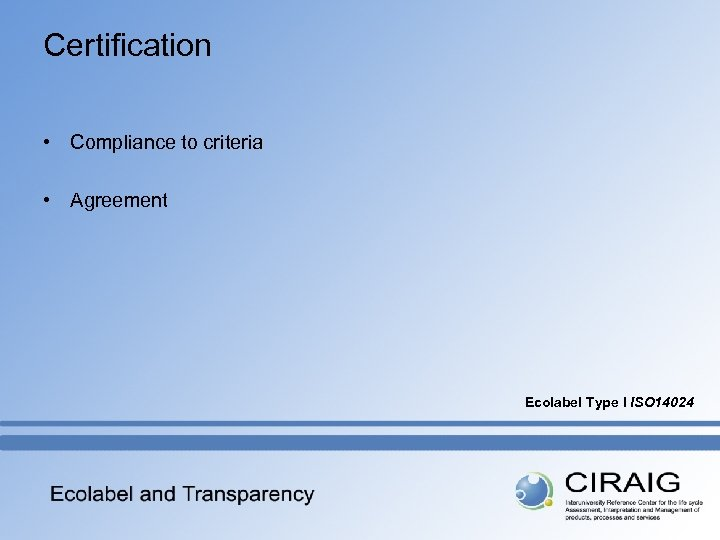 Certification • Compliance to criteria • Agreement Ecolabel Type I ISO 14024