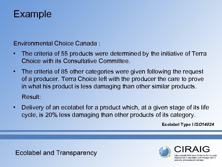 Example Environmental Choice Canada : • The criteria of 55 products were determined by
