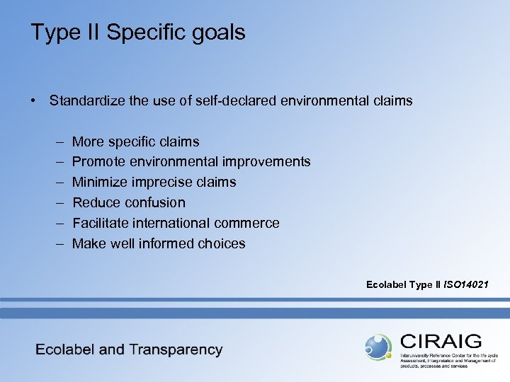 Type II Specific goals • Standardize the use of self-declared environmental claims – –