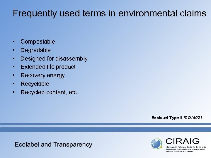 Frequently used terms in environmental claims • • Compostable Degradable Designed for disassembly Extended