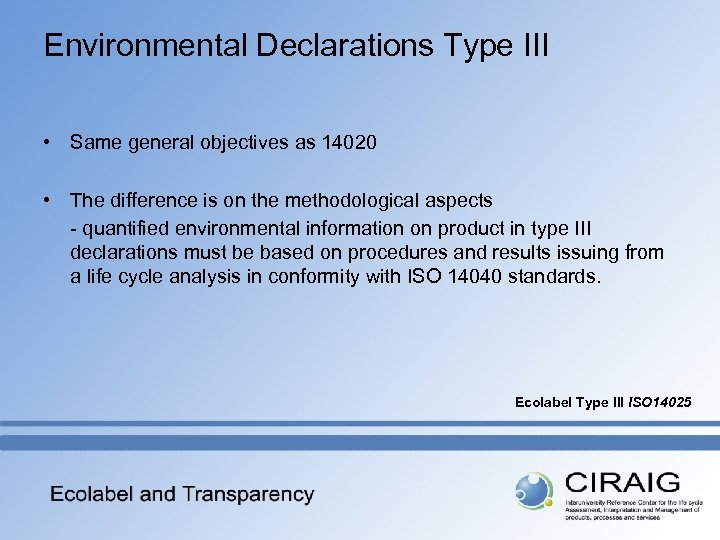 Environmental Declarations Type III • Same general objectives as 14020 • The difference is